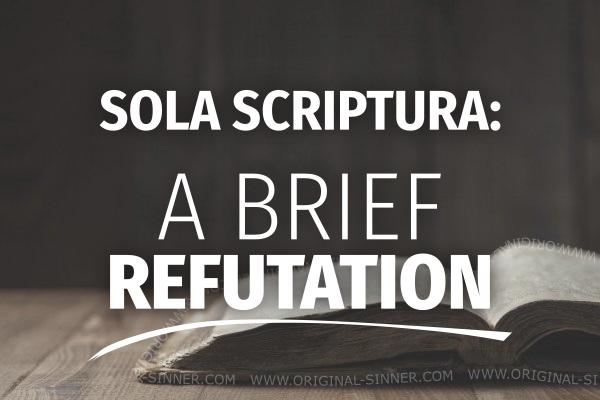 Sola Scriptura - A Brief Refutation - Original Sinner