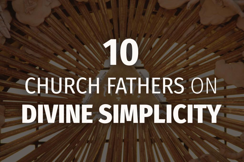 10 Church Fathers on Divine Simplicity - Original Sinner