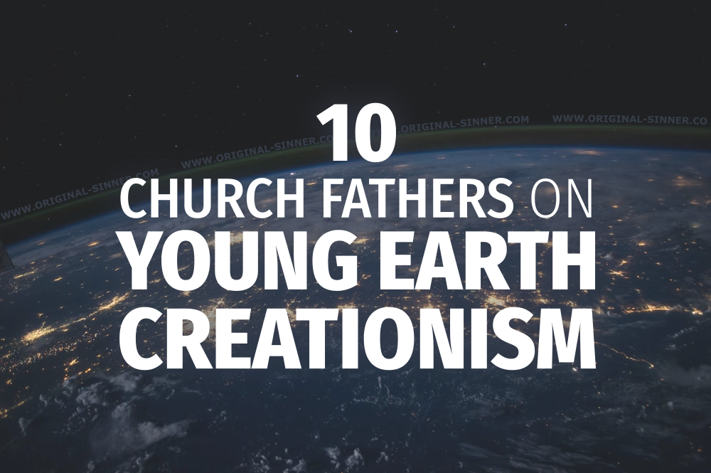 10 Church Fathers on Young Earth Creationism